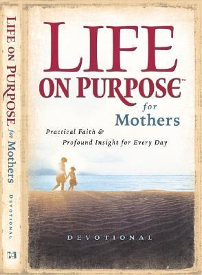 Life On Purpose Devotional For Mothers: Practical Faith And Profound Insight For Every Day Harrison House
