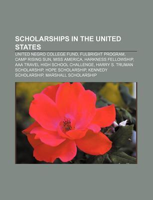 Scholarships in the United States: United Negro College Fund, Fulbright Program, Camp Rising Sun, Miss America, Harkness Fellowship Source Wikipedia