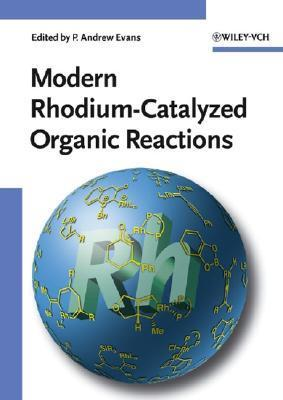 Modern Rhodium-Catalyzed Organic Reactions P. Andrew Evans