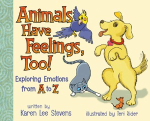 Animals Have Feelings, Too! : Exploring Emotions from A to Z  by  Karen Lee Stevens