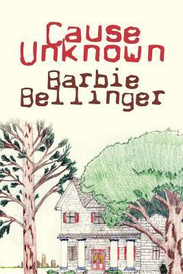 Cause Unknown  by  Barbie Bellinger