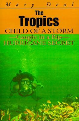 The Tropics: Child of a Storm-Caught in a Rip-Hurricane Secret  by  Mary Deal