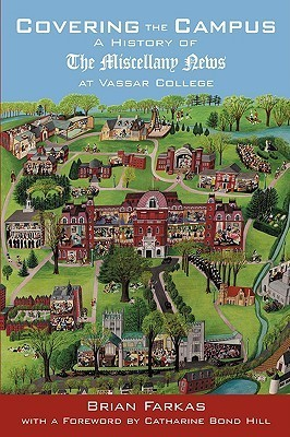 Covering the Campus: A History of the Miscellany News at Vassar College  by  Brian Farkas