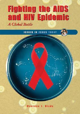 Fighting the AIDS and HIV Epidemic: A Global Battle  by  Maurene J. Hinds