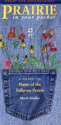 Prairie in Your Pocket: A Guide to Plants of the Tallgrass Prairie  by  Mark Muller
