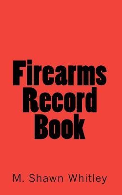 Firearms Record Book M. Shawn Whitley