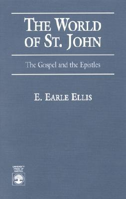 The World of St. John: The Gospel and the Epistles  by  E. Ellis