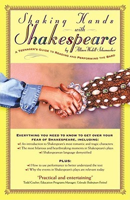 Shaking Hands with Shakespeare: A Teenagers Guide to Reading and Performing the Bard Allison Schumacher