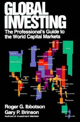 Global Investing: The Professionals Guide to the World Capital Markets Roger G. Ibbotson