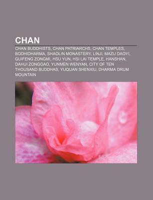 Chan: Chan Buddhists, Chan Patriarchs, Chan Temples, Bodhidharma, Shaolin Monastery, Linji, Mazu Daoyi, Guifeng Zongmi, Hsu  by  Books LLC