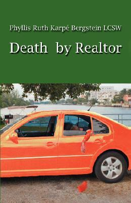 Death  by  Realtor: A Story of Unmitigated Needs by Phyllis Ruth Karpe Bergstein