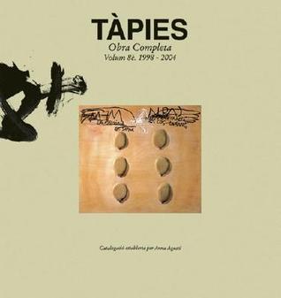 Tàpies: Obra Complete, 1998-2004 Antoni Tàpies