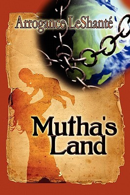 Muthas Land  by  Arrogance Leshant