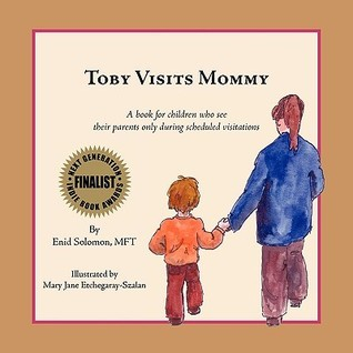 Toby Visits Mommy: A Book for Children Who See Their Parents Only During Scheduled Visitations.  by  Enid Solomon