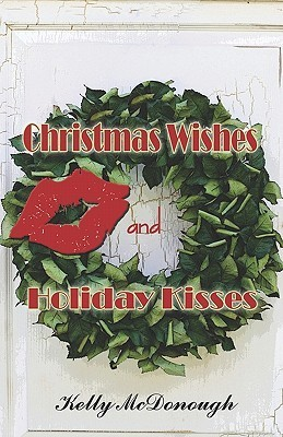 Christmas Wishes and Holiday Kisses  by  Kelly McDonough