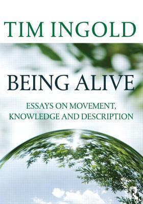 Being Alive: Essays on Movement, Knowledge and Description  by  Tim Ingold