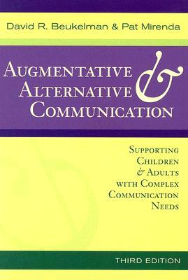 Augmentative & Alternative Communication: Supporting Children & Adults with Complex Communication Needs David R. Beukelman