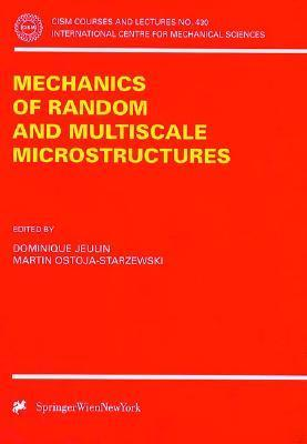 Mechanics Of Random And Multiscale Microstructures  by  Dominique Jeulin