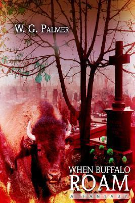 When Buffalo Roam: A Fantasy  by  W. G. Palmer