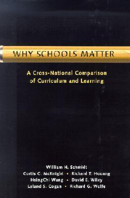 Why Schools Matter: A Cross-National Comparison of Curriculum and Learning  by  William Schmidt