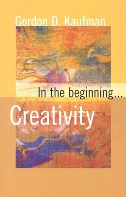 In The Beginning...Creativity  by  Gordon D. Kaufman
