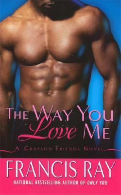 The Way You Love Me: A Grayson Friends Novel Francis Ray