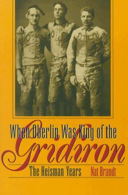 When Oberlin Was King of the Gridiron: The Heisman Years  by  Nat Brandt