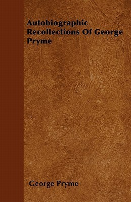 Autobiographic Recollections of George Pryme  by  George Pryme
