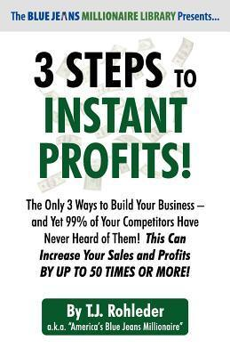 3 Steps to Instant Profits!  by  T.J. Rohleder