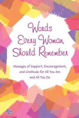 Words Every Woman Should Remember: Messages of Support, Encouragement, and Gratitude for All You Are and All You Do Patricia Wayant