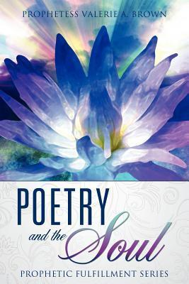 Poetry and the Soul Valerie A. Brown