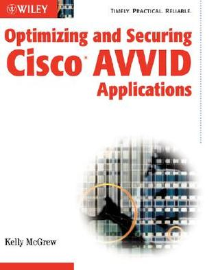 Optimizing and Securing Cisco AVVID Applications Kelly McGrew