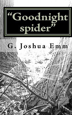 Goodnight Spider  by  G. Joshua Emm