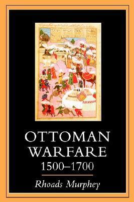 Ottoman Warfare 1500-1700  by  Rhoads Murphey
