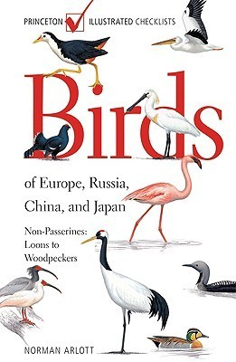 Birds of Europe, Russia, China, and Japan: Non-Passerines: Loons to Woodpeckers  by  Norman Arlott