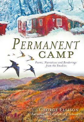 Permanent Camp: Poems, Narratives and Renderings from the Smokies  by  George Ellison