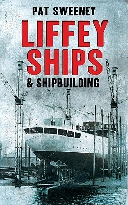 Liffey Ships and Shipbuilding  by  Pat Sweeney