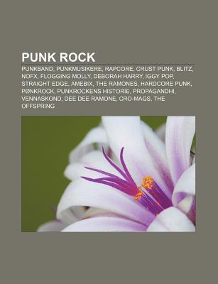 Punk Rock: Punkband, Punkmusikere, Rapcore, Crust Punk, Blitz, Nofx, Flogging Molly, Deborah Harry, Iggy Pop, Straight Edge, Ameb Source Wikipedia