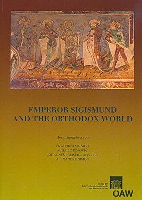 Emperor Sigismund And The Orthodox World  by  Ekaterini Mitsiou