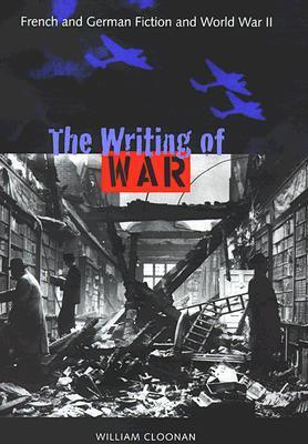 The Writing of War: French and German Fiction and World War II William J. Cloonan