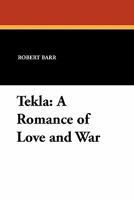 Tekla: A Romance of Love and War  by  Robert Barr