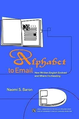 Alphabet to Email: How Written English Evolved and Where Its Heading  by  Naomi S. Baron