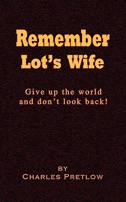 Remember Lots Wife  by  Charles Pretlow