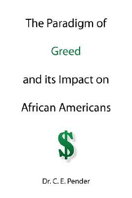 The Paradigm of Greed and Its Impact on African Americans C.E. Pender
