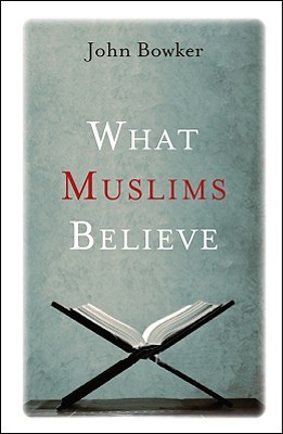 What Muslims Believe John Bowker