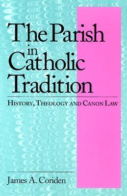Parish in Catholic Tradition: History, Theology, and Canon Law James A. Coriden