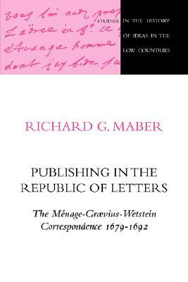 Publishing in the Republic of Letters Richard G. Maber