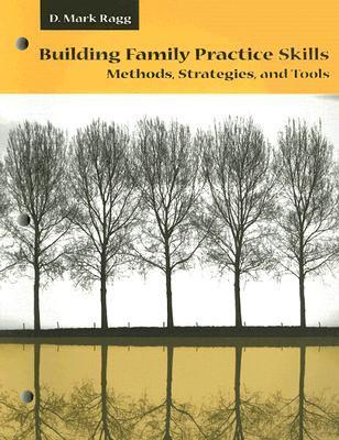 Building Family Practice Skills: Methods, Strategies, and Tools D. Mark Ragg