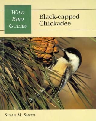 Wild Bird Guide: Black-Capped Chickadee Susan M. Smith