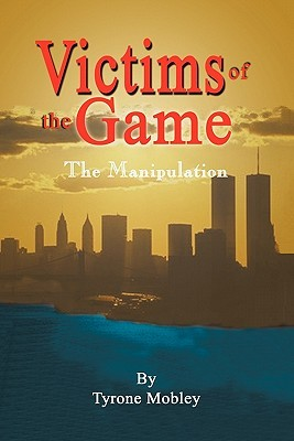 Victims of the Game: The Manipulation  by  Tyrone Mobley